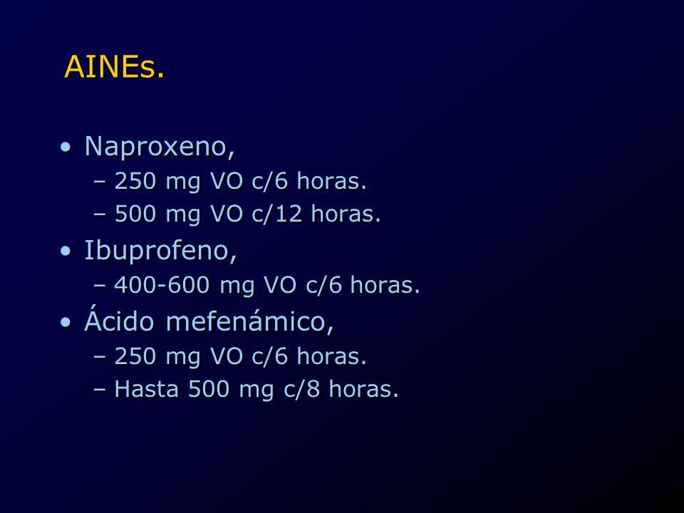 AINEs. Naproxeno, Ibuprofeno, Ácido mefenámico, 250 mg VO c/6 horas.