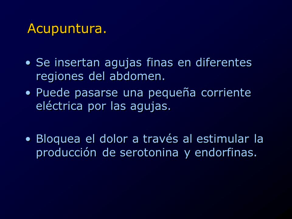 Acupuntura.Se insertan agujas finas en diferentes regiones del abdomen. Puede pasarse una pequeña corriente eléctrica por las agujas.