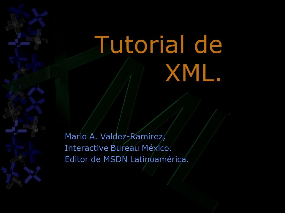 Tutorial de XML. Mario A. Valdez-Ramírez, Interactive Bureau México.