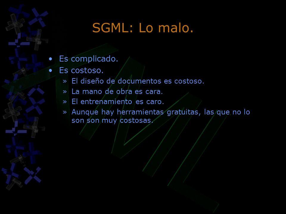 SGML: Lo malo. Es complicado. Es costoso.