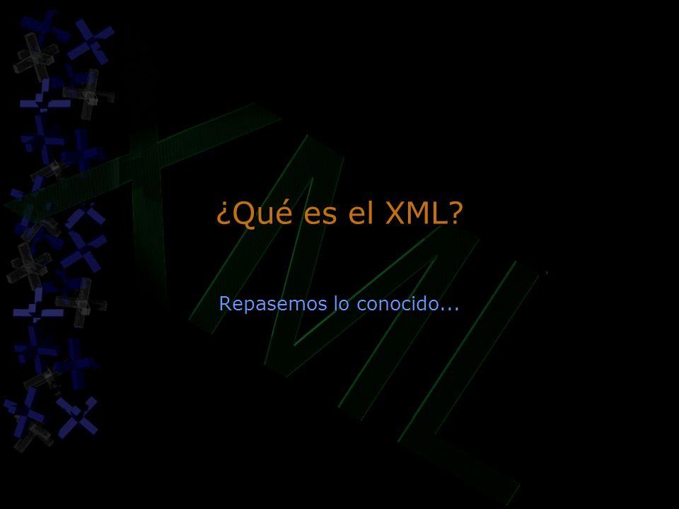 ¿Qué es el XML Repasemos lo conocido...