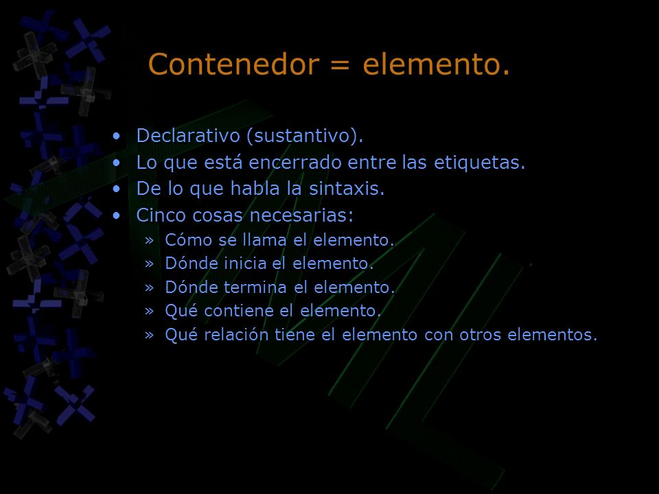 Contenedor = elemento. Declarativo (sustantivo).