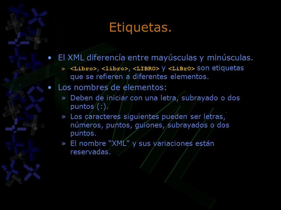Etiquetas. El XML diferencía entre mayúsculas y minúsculas.