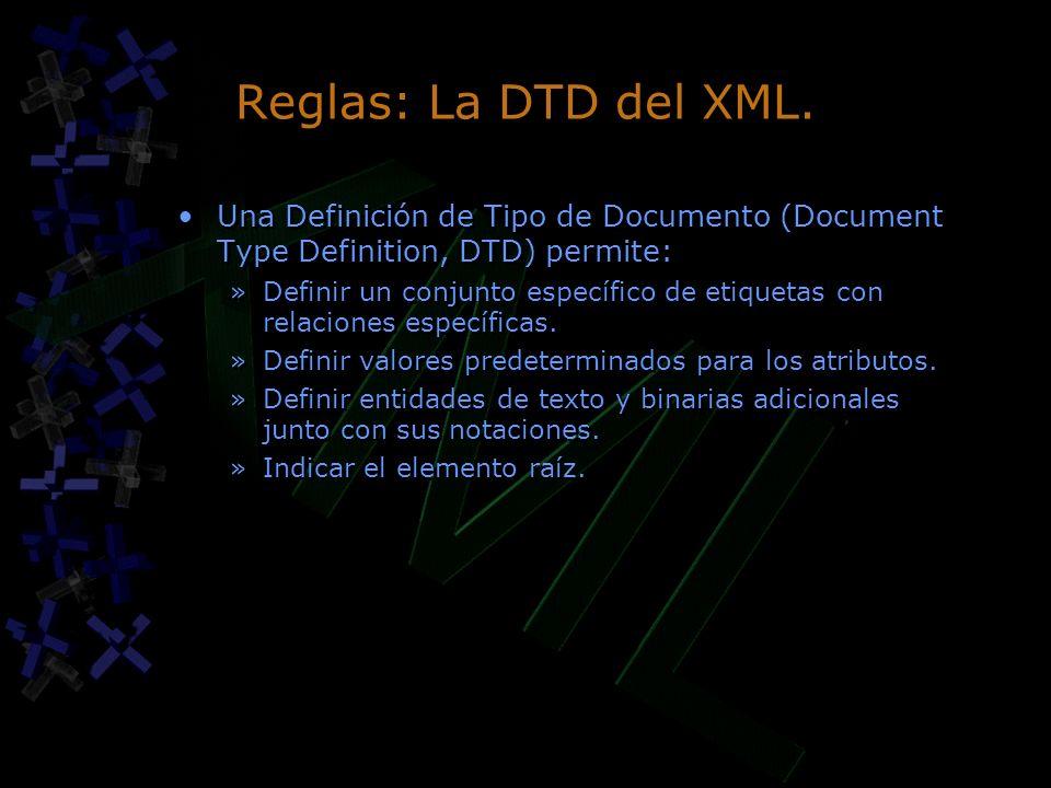 Reglas: La DTD del XML. Una Definición de Tipo de Documento (Document Type Definition, DTD) permite: