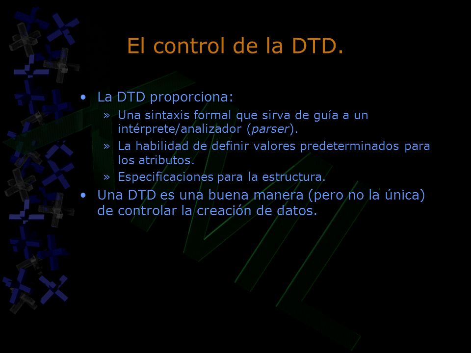 El control de la DTD. La DTD proporciona: