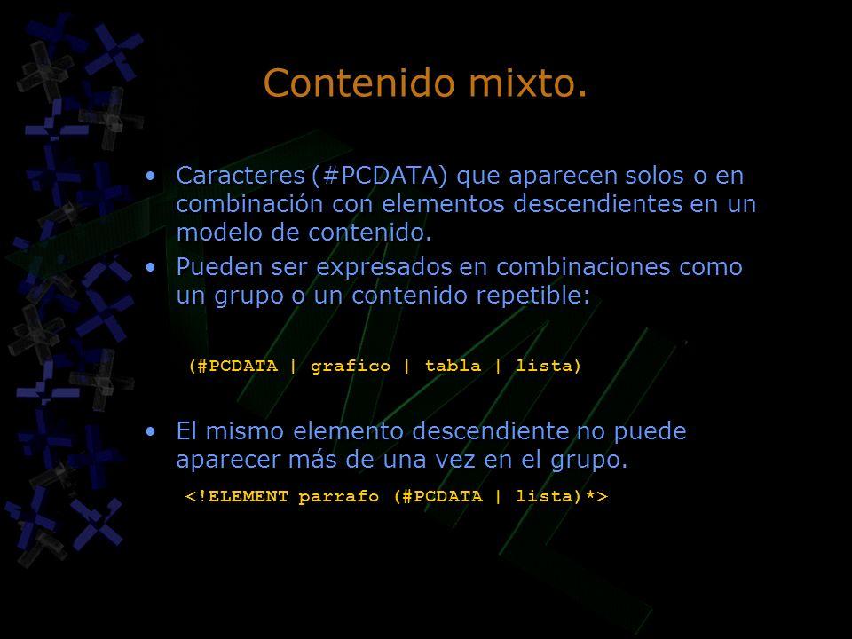Contenido mixto. Caracteres (#PCDATA) que aparecen solos o en combinación con elementos descendientes en un modelo de contenido.