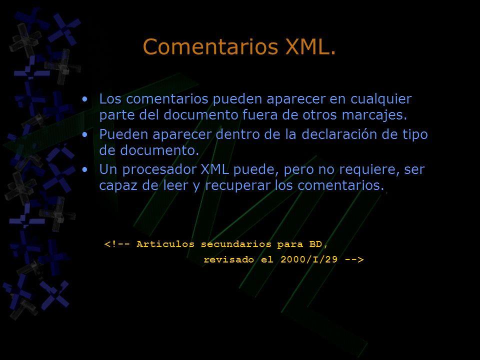 Comentarios XML. Los comentarios pueden aparecer en cualquier parte del documento fuera de otros marcajes.