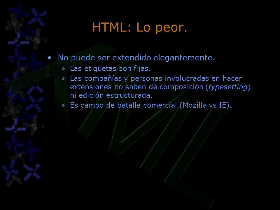 HTML: Lo peor. No puede ser extendido elegantemente.