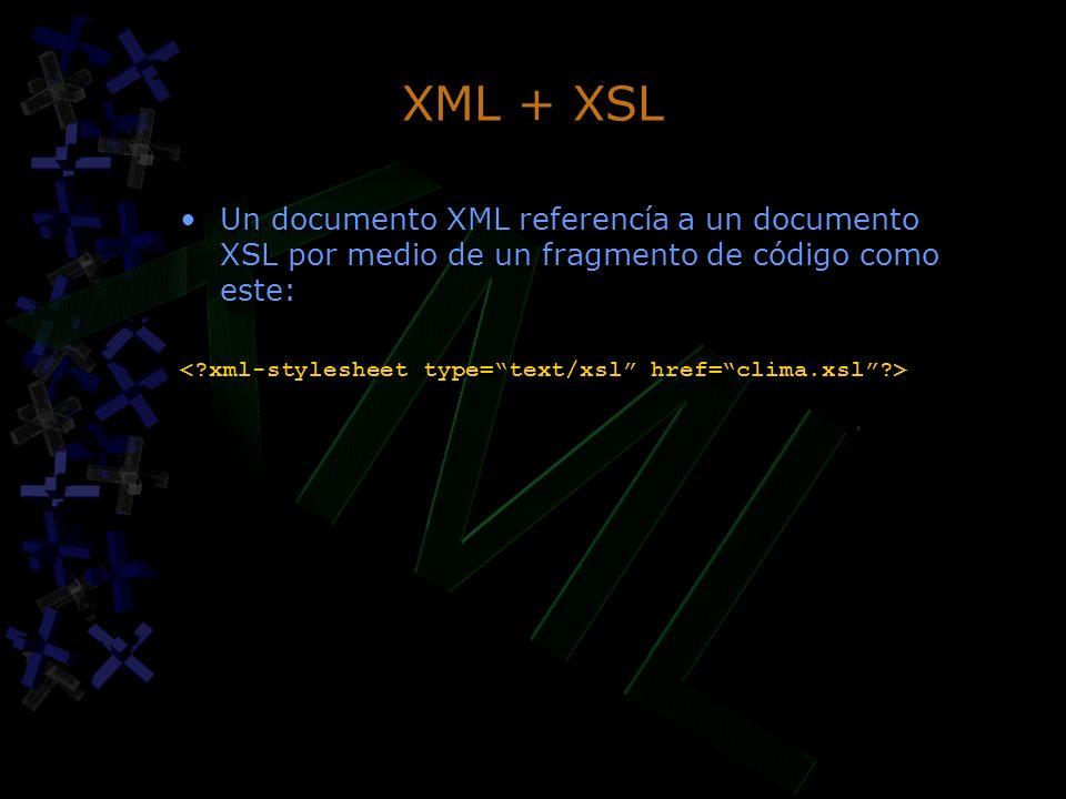 XML + XSL Un documento XML referencía a un documento XSL por medio de un fragmento de código como este: