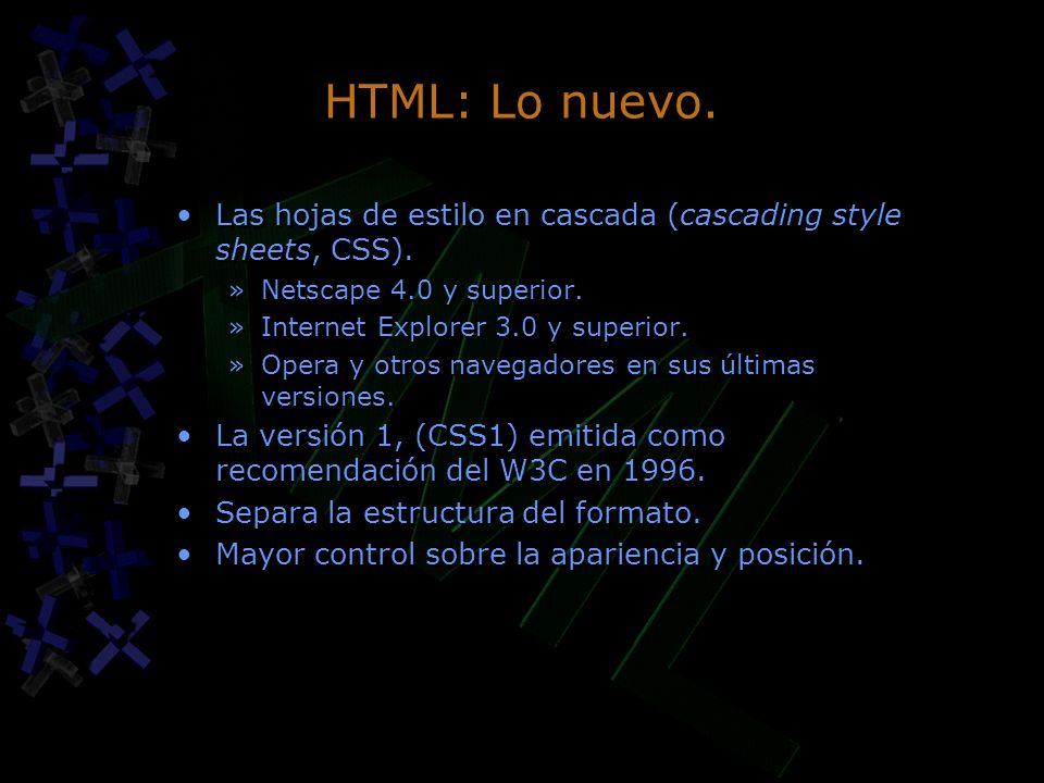 HTML: Lo nuevo. Las hojas de estilo en cascada (cascading style sheets, CSS). Netscape 4.0 y superior.