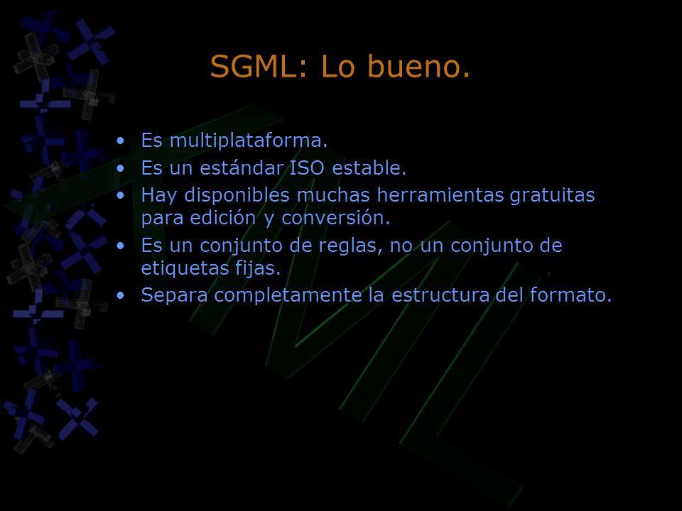 SGML: Lo bueno. Es multiplataforma. Es un estándar ISO estable.