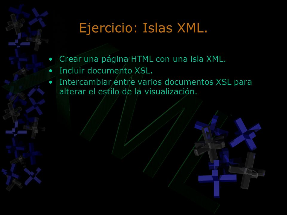 Ejercicio: Islas XML. Crear una página HTML con una isla XML.