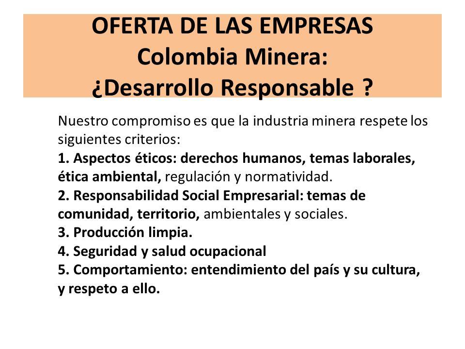 OFERTA DE LAS EMPRESAS Colombia Minera: ¿Desarrollo Responsable