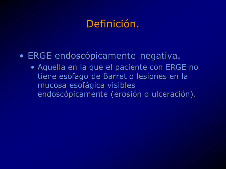 Definición. ERGE endoscópicamente negativa.