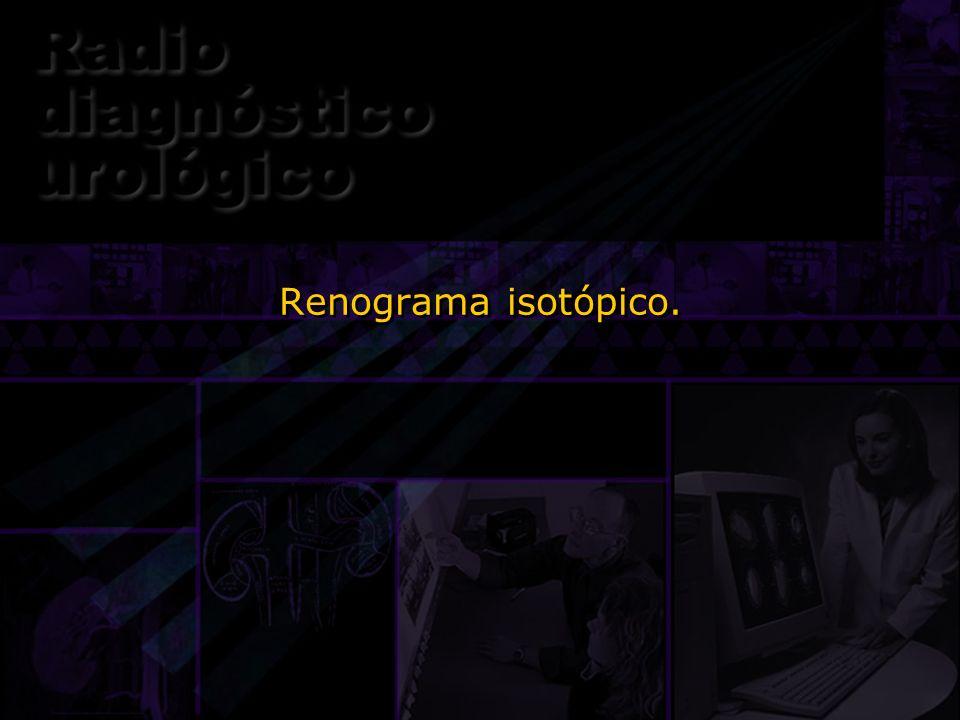 Renograma isotópico.El primer estudio que les voy a comentar es el renograma o renografía isotópica o gamarenografía.