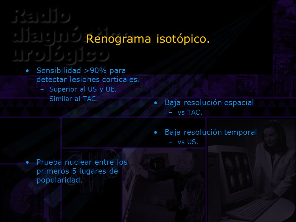 Renograma isotópico. Sensibilidad >90% para detectar lesiones corticales. Superior al US y UE. Similar al TAC.