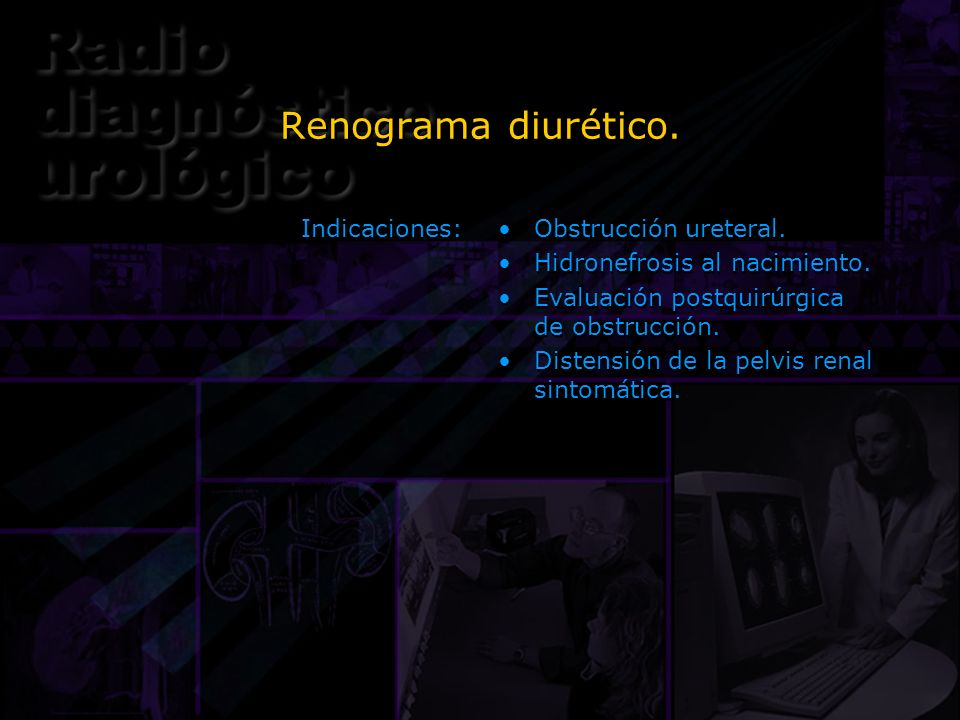 Renograma diurético. Indicaciones: Obstrucción ureteral.