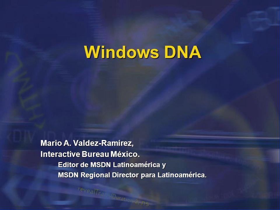 Windows DNA Mario A. Valdez-Ramírez, Interactive Bureau México.