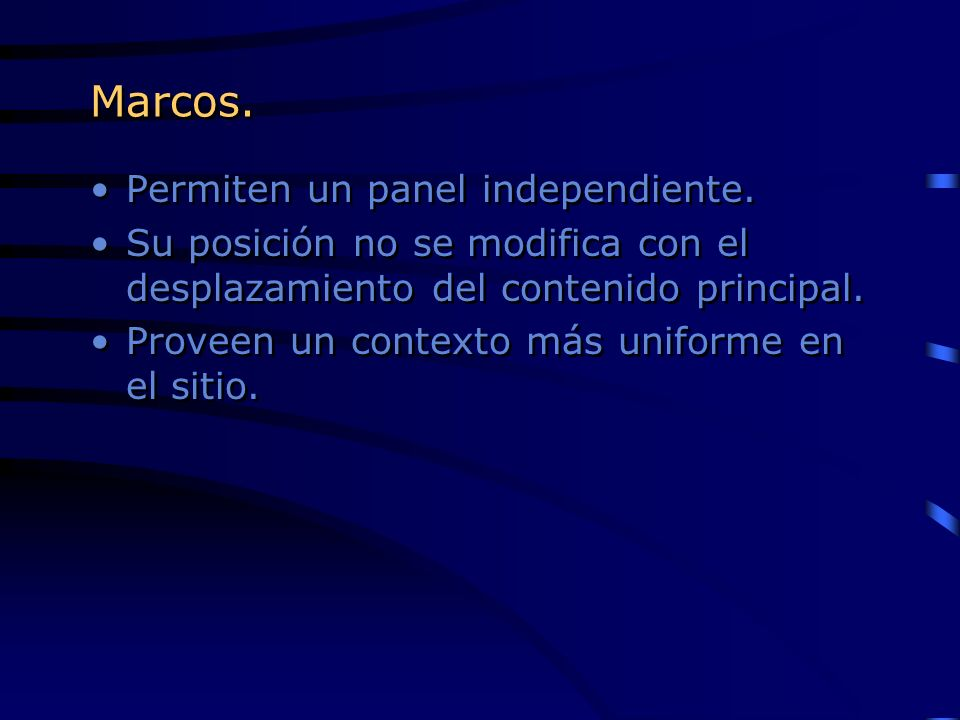 Marcos. Permiten un panel independiente.