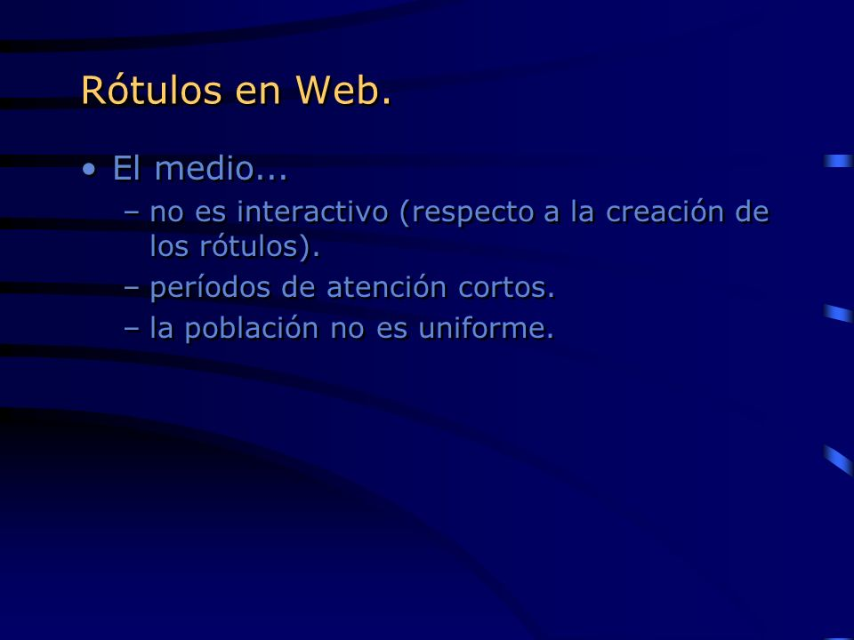 Rótulos en Web. El medio... no es interactivo (respecto a la creación de los rótulos). períodos de atención cortos.