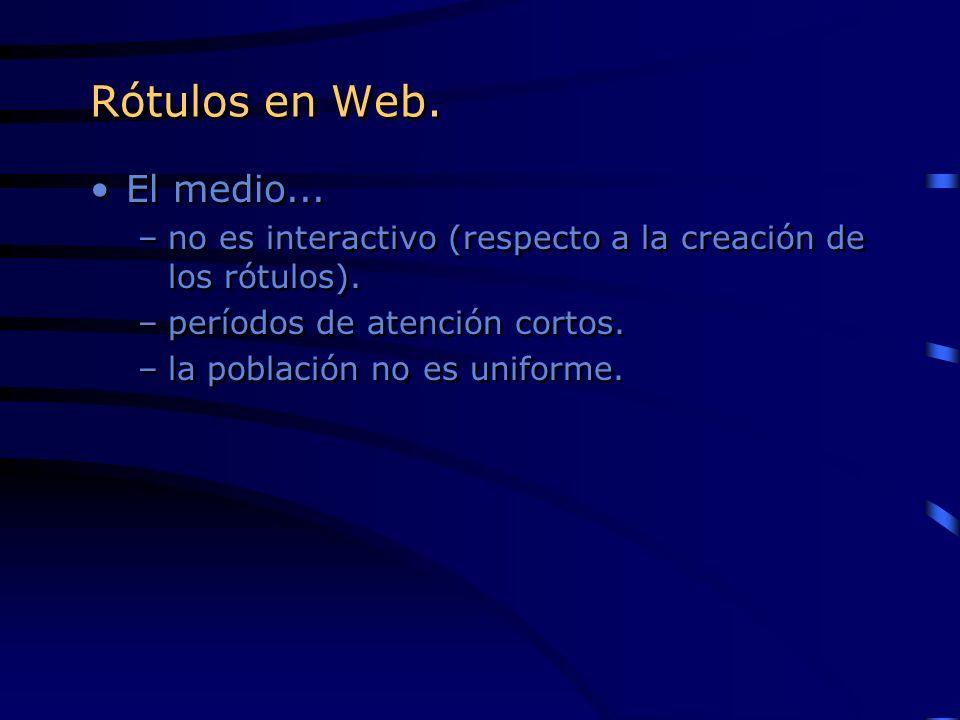 Rótulos en Web.El medio... no es interactivo (respecto a la creación de los rótulos). períodos de atención cortos.