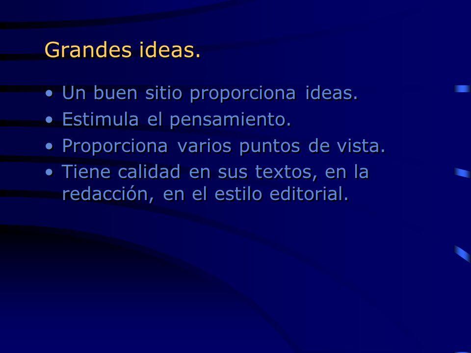 Grandes ideas. Un buen sitio proporciona ideas.