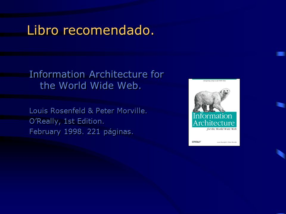 Libro recomendado. Information Architecture for the World Wide Web.