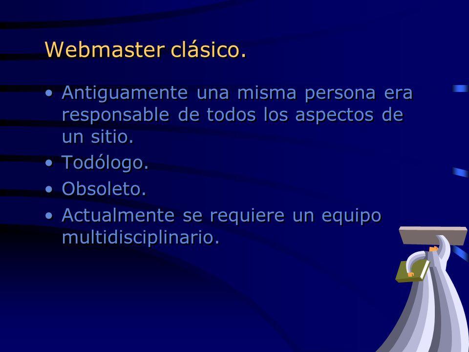 Webmaster clásico.Antiguamente una misma persona era responsable de todos los aspectos de un sitio.