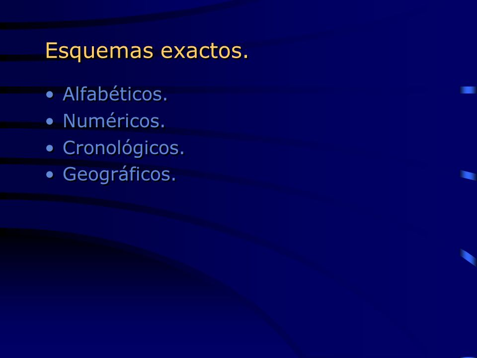 Esquemas exactos. Alfabéticos. Numéricos. Cronológicos. Geográficos.