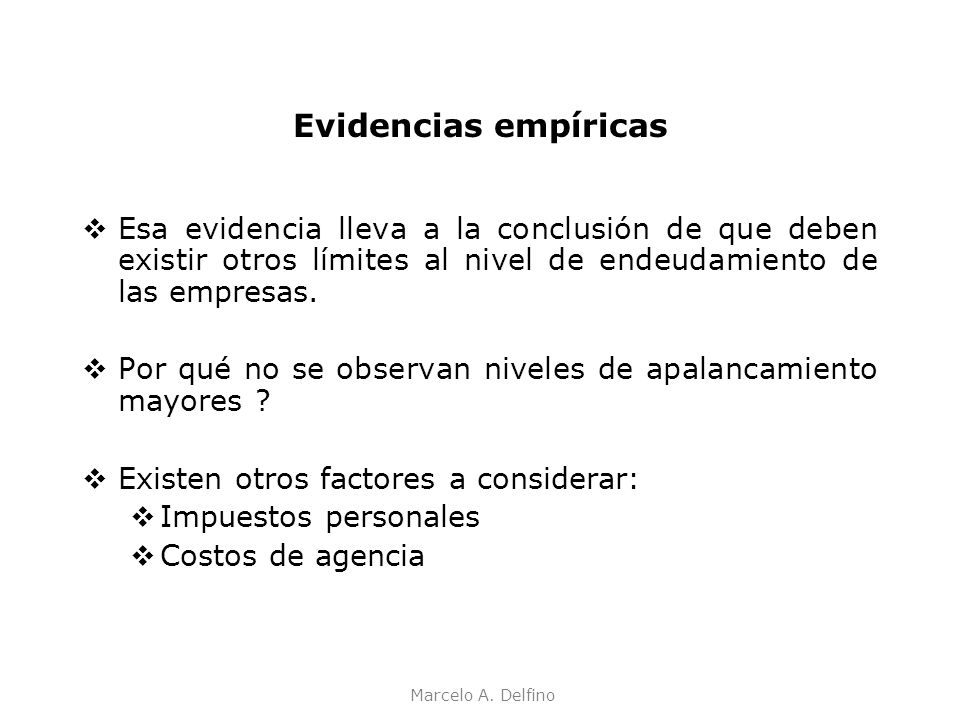 Evidencias empíricas Esa evidencia lleva a la conclusión de que deben existir otros límites al nivel de endeudamiento de las empresas.