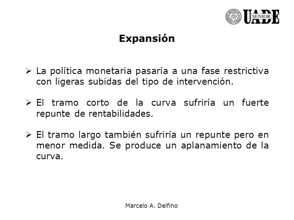 Expansión La política monetaria pasaría a una fase restrictiva con ligeras subidas del tipo de intervención.