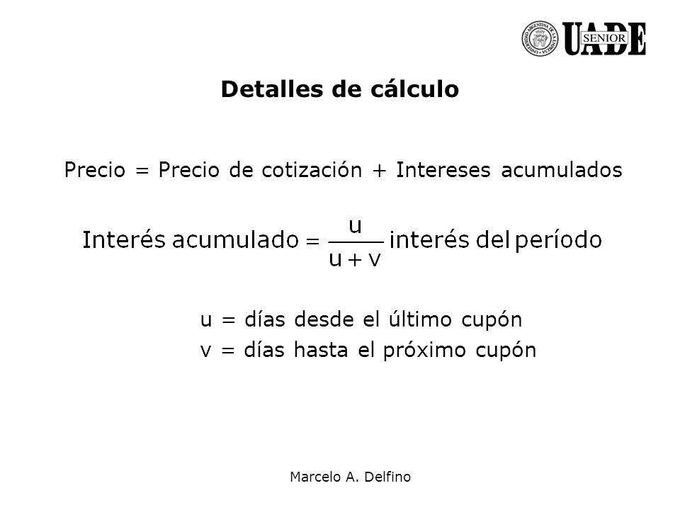Detalles de cálculo Precio = Precio de cotización + Intereses acumulados. u = días desde el último cupón.