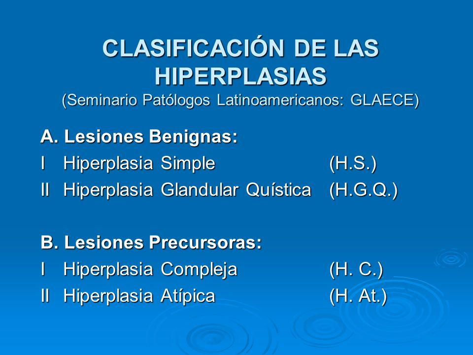CLASIFICACIÓN DE LAS HIPERPLASIAS (Seminario Patólogos Latinoamericanos: GLAECE)
