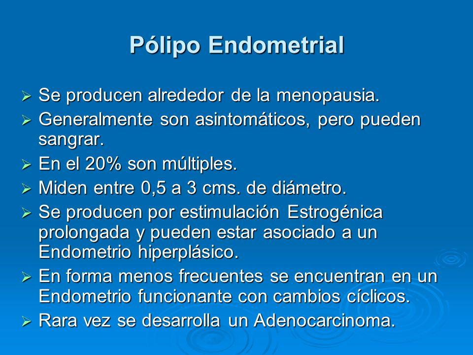 Pólipo Endometrial Se producen alrededor de la menopausia.