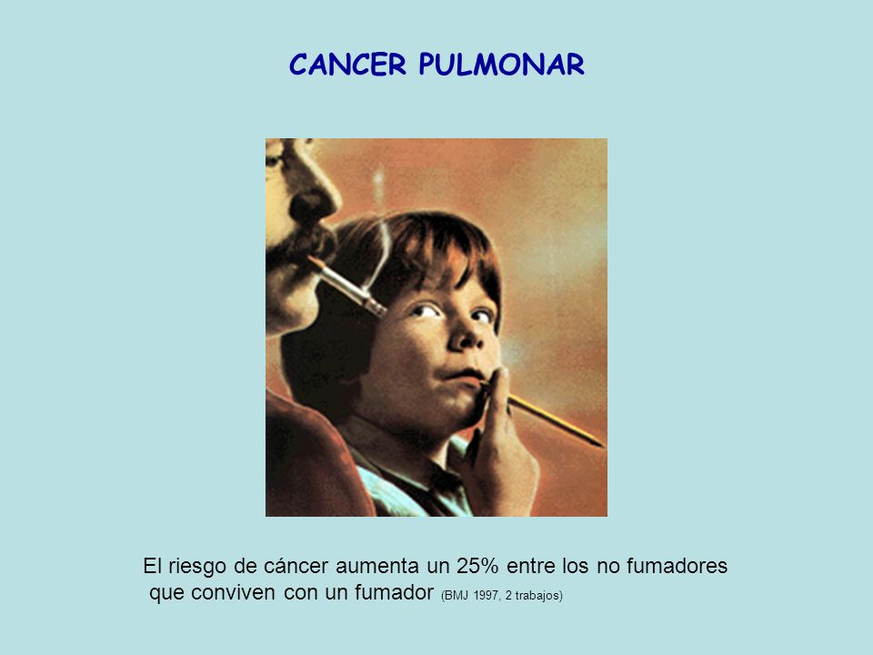 CANCER PULMONAR El riesgo de cáncer aumenta un 25% entre los no fumadores.