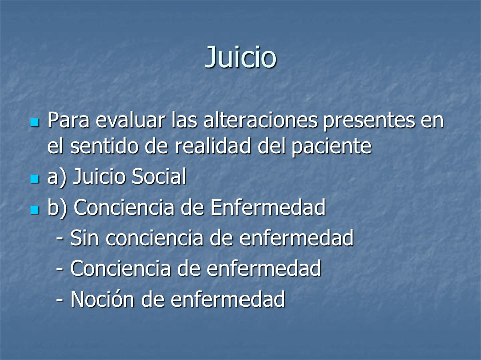 JuicioPara evaluar las alteraciones presentes en el sentido de realidad del paciente. a) Juicio Social.