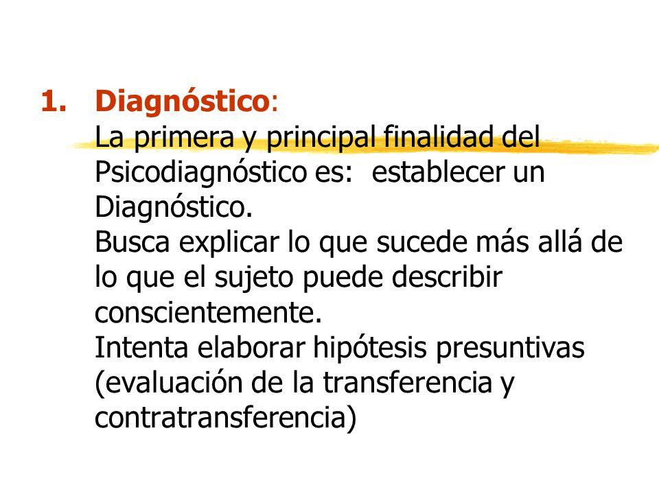 Diagnóstico: La primera y principal finalidad del Psicodiagnóstico es: establecer un Diagnóstico.