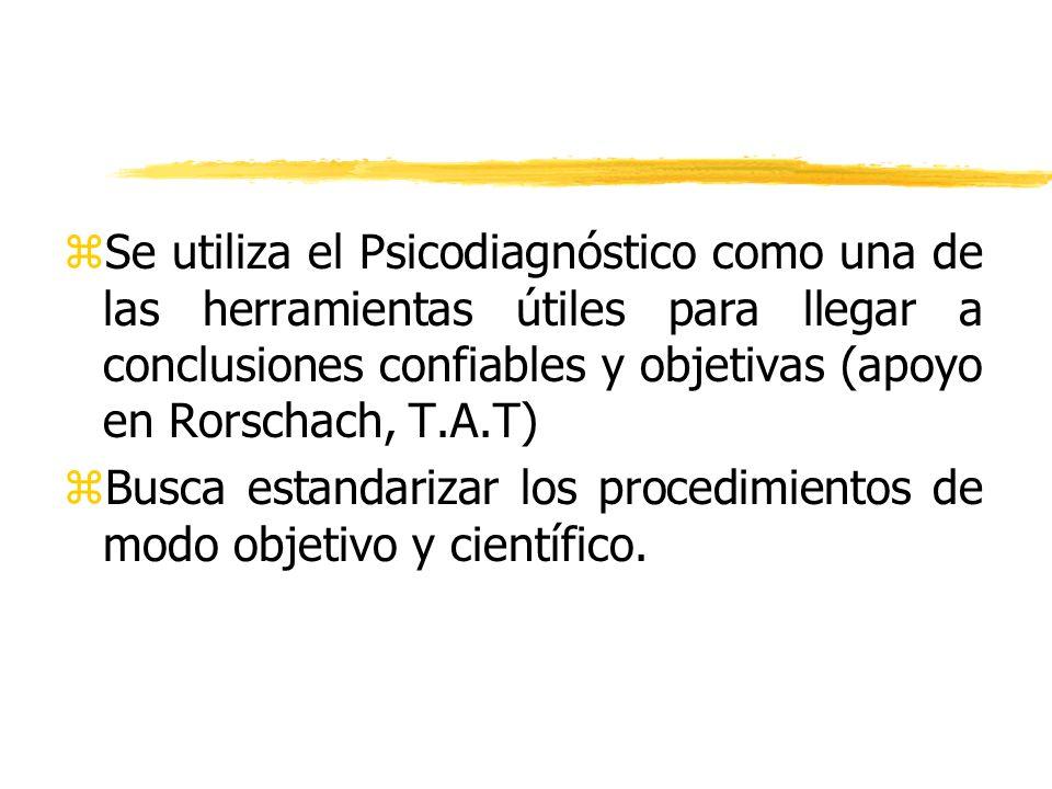 Se utiliza el Psicodiagnóstico como una de las herramientas útiles para llegar a conclusiones confiables y objetivas (apoyo en Rorschach, T.A.T)