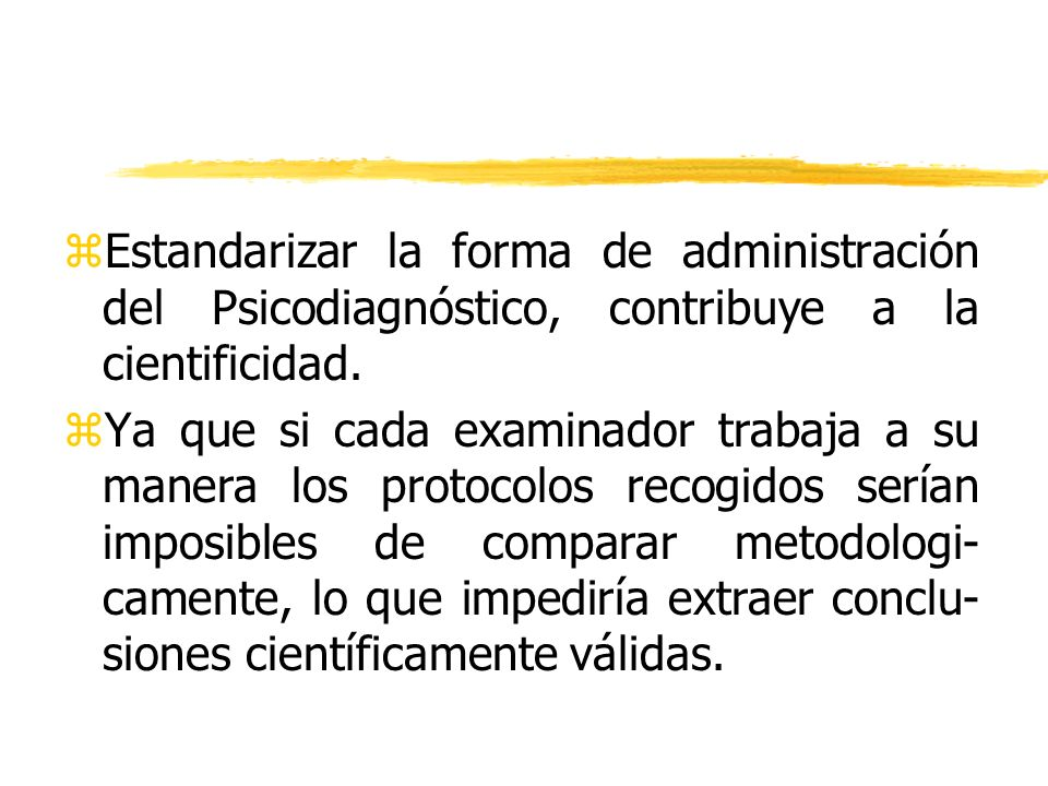 Estandarizar la forma de administración del Psicodiagnóstico, contribuye a la cientificidad.