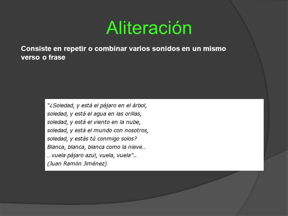 Aliteración Consiste en repetir o combinar varios sonidos en un mismo verso o frase