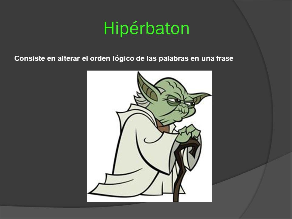 Hipérbaton Consiste en alterar el orden lógico de las palabras en una frase