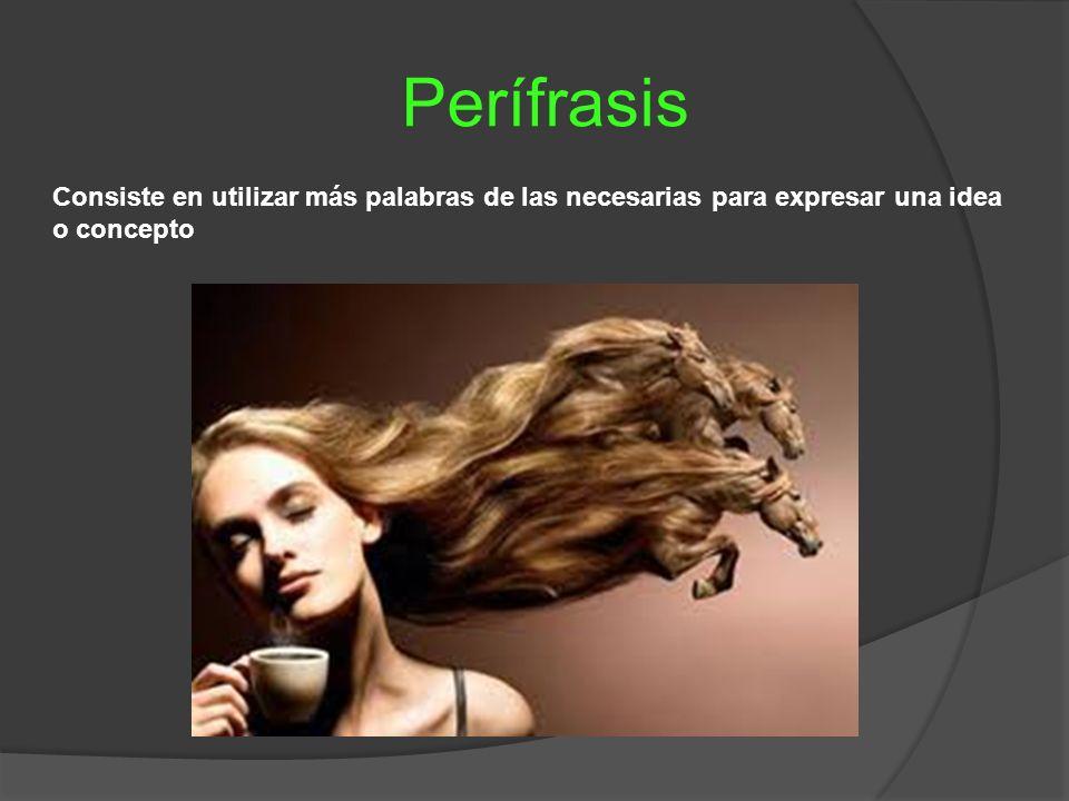 Perífrasis Consiste en utilizar más palabras de las necesarias para expresar una idea o concepto