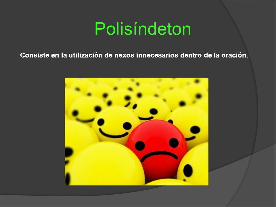 Polisíndeton Consiste en la utilización de nexos innecesarios dentro de la oración.