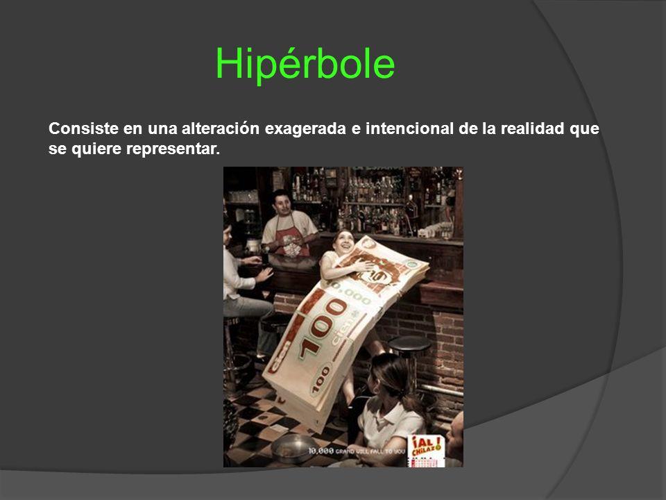Hipérbole Consiste en una alteración exagerada e intencional de la realidad que se quiere representar.