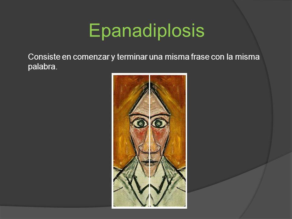 Epanadiplosis Consiste en comenzar y terminar una misma frase con la misma palabra.