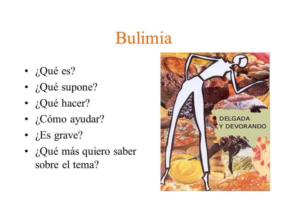 Bulimia ¿Qué es ¿Qué supone ¿Qué hacer ¿Cómo ayudar ¿Es grave