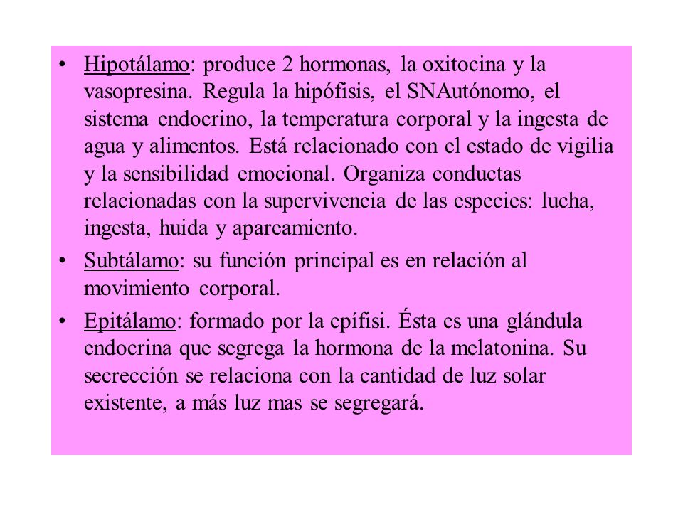 Hipotálamo: produce 2 hormonas, la oxitocina y la vasopresina