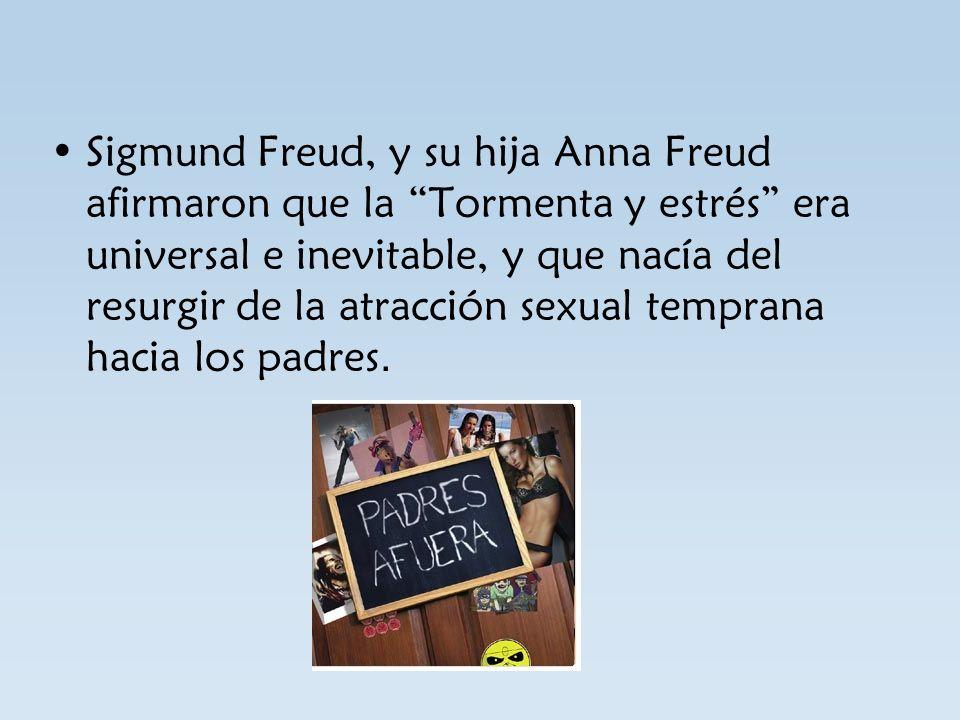 Sigmund Freud, y su hija Anna Freud afirmaron que la Tormenta y estrés era universal e inevitable, y que nacía del resurgir de la atracción sexual temprana hacia los padres.