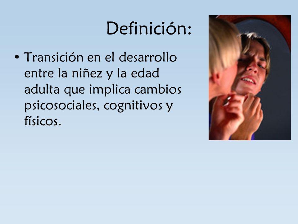 Definición:Transición en el desarrollo entre la niñez y la edad adulta que implica cambios psicosociales, cognitivos y físicos.