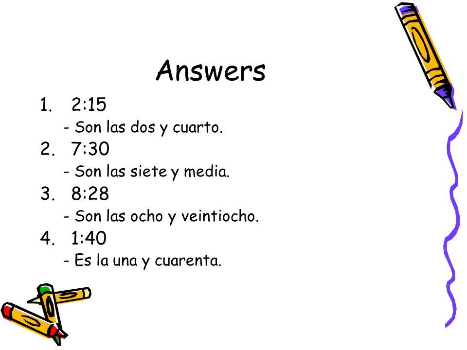 Answers 2:15 7:30 8:28 1:40 - Son las dos y cuarto.